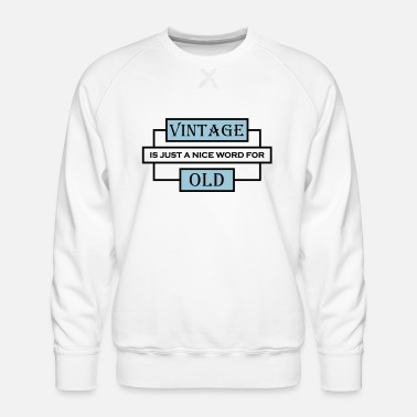Just Vintage is just a nice word for old - Men's Premium Sweatshirt
