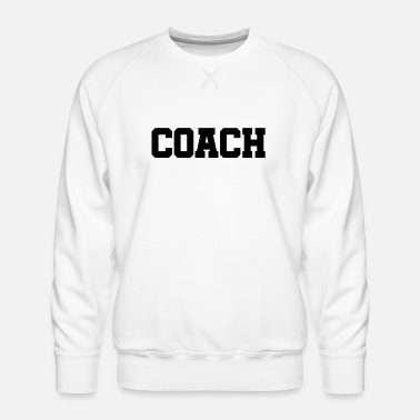Coach Coach - The best Coach - The best coach - Men's Premium Sweatshirt