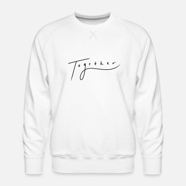 Together Together // Together - Men's Premium Sweatshirt