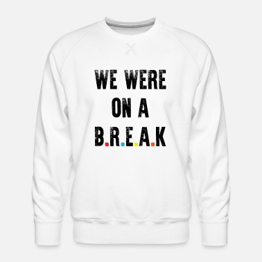 Tv Friends Quote - We Were On A Break - Men's Premium Sweatshirt