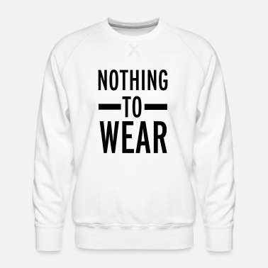 Wear Nothing To Wear - Männer Premium Pullover