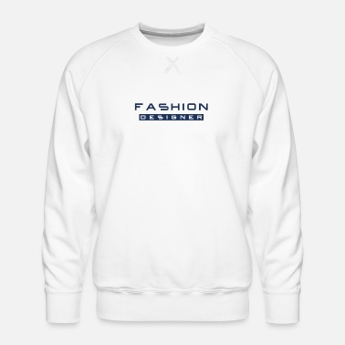 Fashion Design fashion fashion design fashion designer fashion - Men's Premium Sweatshirt