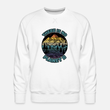 Change There Is No Planet B Earth Day - Men's Premium Sweatshirt