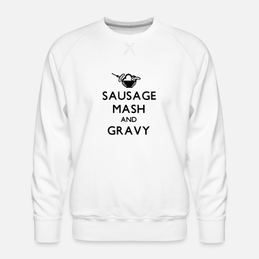 Sausage Mash and Gravy - Men's Premium Sweatshirt