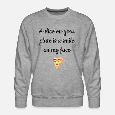 Pizza Pizza Sayings Lover Foodie - Men's Premium Sweatshirt