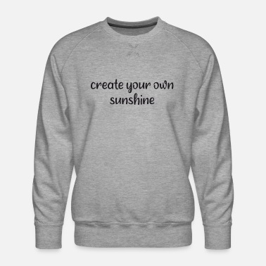 Stay Young Say - create your own sunshine - Men's Premium Sweatshirt