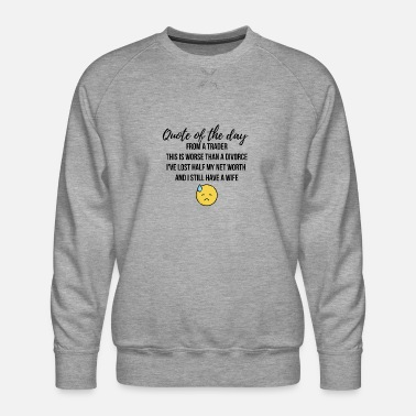 Quote Of The Day Quote of the day - Men's Premium Sweatshirt