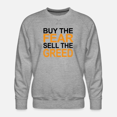 Stock Market Buy the fear, sell the greed - Men's Premium Sweatshirt