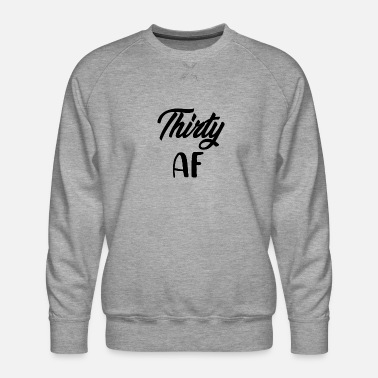 Birthday Thirty AF - Men's Premium Sweatshirt