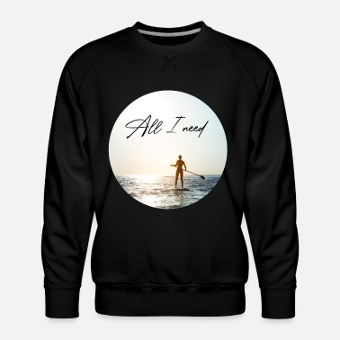 Up Stand up Paddling | All I need - Männer Premium Pullover