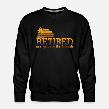 Bed With Satisfaction Retired Pensioner Pension Beach Financial Freedom - Men's Premium Sweatshirt