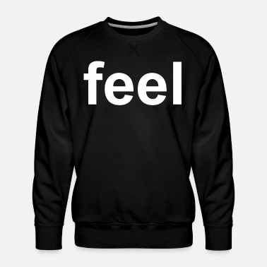 Feeling Feel - Men's Premium Sweatshirt