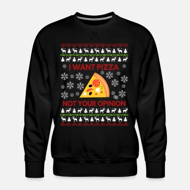 Pizza I Want Pizza, Ugly Christmas Sweater Gift - Sweat ras-du-cou Premium Homme