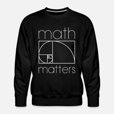 Mathematics MATH MATTERS MATHEMATICS MATHEMATICS MATHEMATICS - Men's Premium Sweatshirt