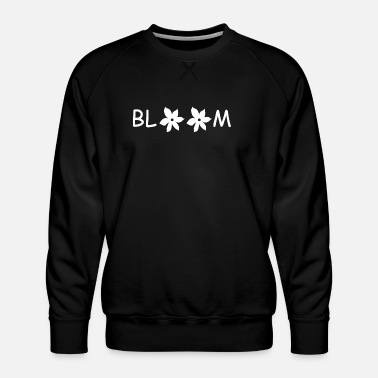 Bloom Bloom - Men's Premium Sweatshirt