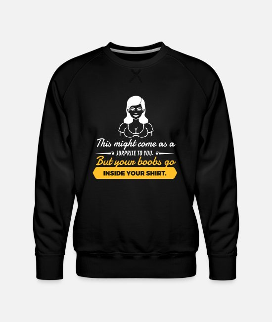 Quote Hoodies & Sweatshirts - Your Boobs Go Inside Your Shirt! - Men's Premium Sweatshirt black