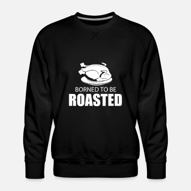 Roast roasted - Men's Premium Sweatshirt
