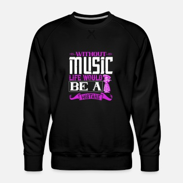 Music Without Music, Life Would Be A Mistake - Sweat ras-du-cou Premium Homme