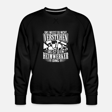 Set Heimwerker, Heimwerken, DIY, Do it yourself - Männer Premium Pullover