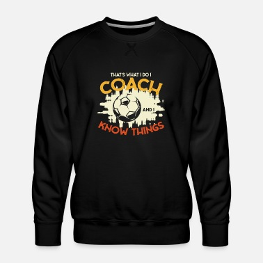 Torwart I coach and I know things - Fußball - Männer Premium Pullover