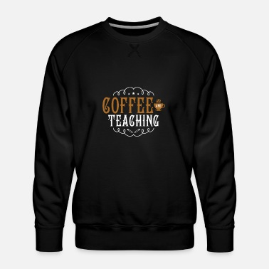 Universität Coffee And Teaching Lustig Spruch School - Männer Premium Pullover