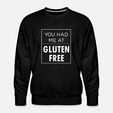 Dad You Had Me At Gluten Free - Men's Premium Sweatshirt