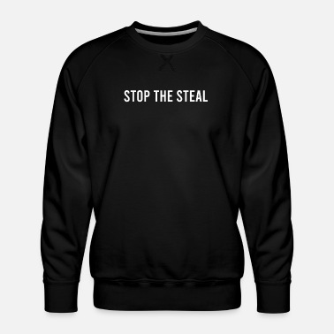 Steal Stop The Steal Stop The Steal - Men's Premium Sweatshirt