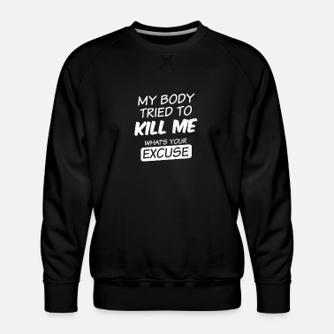 Brother Stroke Survivor My Body Tried To Kill Me Gift - Men's Premium Sweatshirt