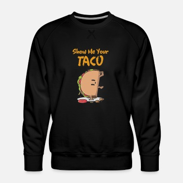 Show Me Your Taco - Männer Premium Pullover