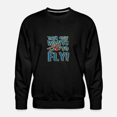 Mask Pilot Gift This Guy Wants to Fly Aviator Gift - Men's Premium Sweatshirt