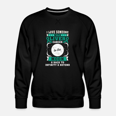 I Love Someone With Liver Cancer To The Moon And - Men's Premium Sweatshirt