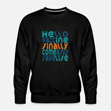 2021 hello vaccine by chakibium - Men's Premium Sweatshirt