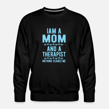 Suicidal Counselor Therapist Mom Therapist: Iam a Mom and a Therapist - Men's Premium Sweatshirt
