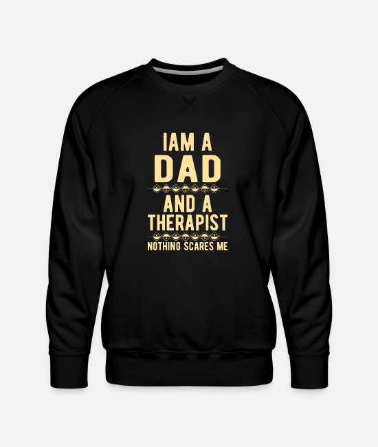 Mental Health Hoodies & Sweatshirts - Dad Therapist: Iam a Dad and a Therapist - Men's Premium Sweatshirt black