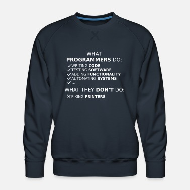 Program-what-you-do What programmers do and what they don't do (white) - Men's Premium Sweatshirt