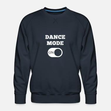 Mode DANCE MODE ON - Männer Premium Pullover