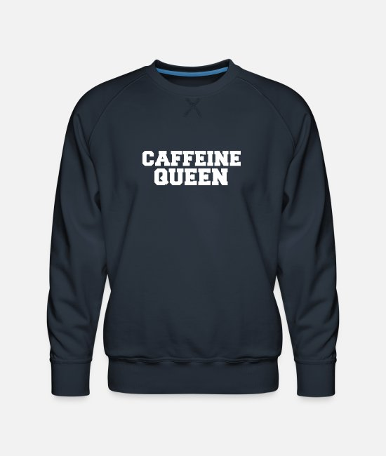 Coffee Addict Hoodies & Sweatshirts - Caffeine Queen Coffee Lovers Coffee Addicts - Men's Premium Sweatshirt navy