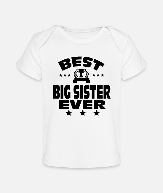 """big Sister Birthday T Shirt"" Baby Clothes - BEST BIG SISTER EVER - Organic Baby T-Shirt white"