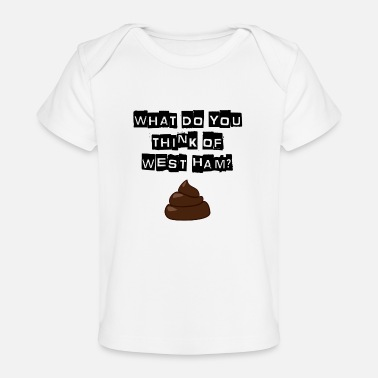 Millwall - What do you think of west ham? - Organic Baby T-Shirt