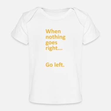 Bachelor When nothing goes right go left college gift - Organic Baby T-Shirt