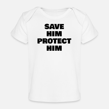For Him SAVE HIM PROTECT HIM - Organic Baby T-Shirt