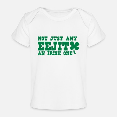 Feckin NOT JUST any EEJIT and Irish one! shamrock - Organic Baby T-Shirt