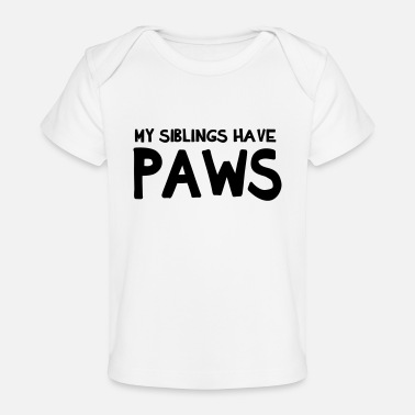 Siblings My Siblings Have Paws - Organic Baby T-Shirt