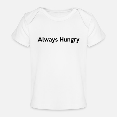 Hungry Always Hungry - Organic Baby T-Shirt