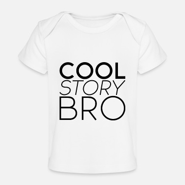 Cool Story Cool story bro - Organic Baby T-Shirt