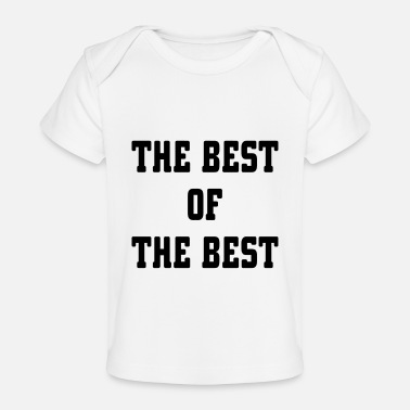 The Best Of The Best Of The Best - Organic Baby T-Shirt