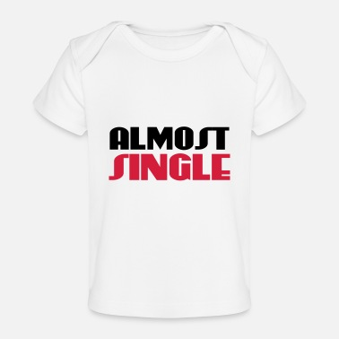 Almost Almost single - Organic Baby T-Shirt