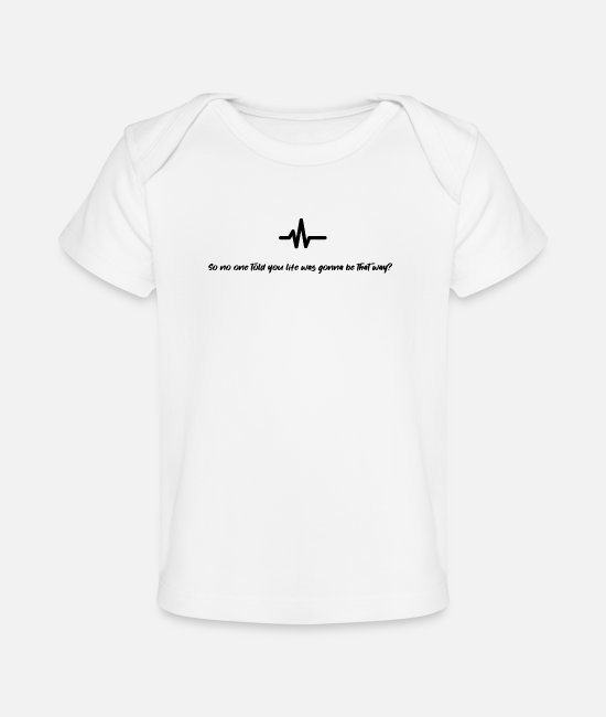 Quote Baby T-Shirts - No one told you life was gonna be this way - Organic Baby T-Shirt white