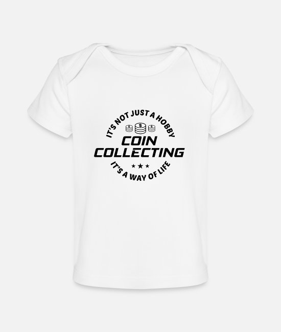 Coin Collecting Baby T-Shirts - Coin collecting Collector Numismatic Numismatist - Organic Baby T-Shirt white