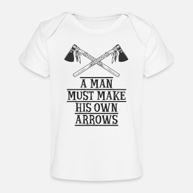 Apache A man must make his own arrows | Indian wisdom - Organic Baby T-Shirt